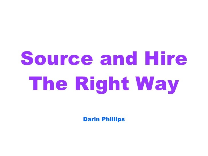 Source and Hire The Right Way Darin Phillips