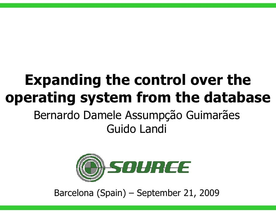 Expanding the control over the operating system from the database    Bernardo Damele Assumpção Guimarães                Gu...