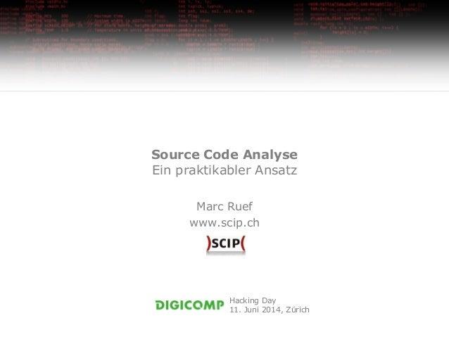 Source Code Analyse Ein praktikabler Ansatz Marc Ruef www.scip.ch Hacking Day 11. Juni 2014, Zürich
