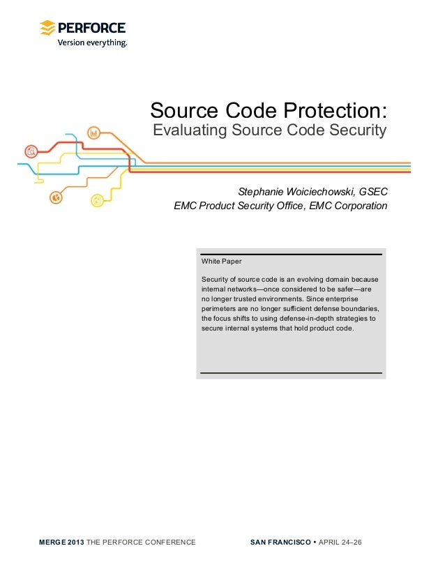 MERGE 2013 THE PERFORCE CONFERENCE SAN FRANCISCO • APRIL 24−26White PaperSecurity of source code is an evolving domain be...