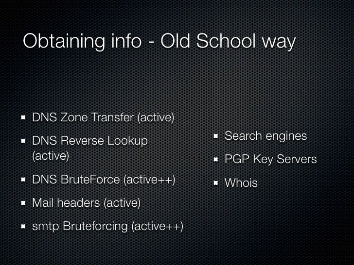 Obtaining info - Old School way    DNS Zone Transfer (active)  DNS Reverse Lookup             Search engines  (active)    ...