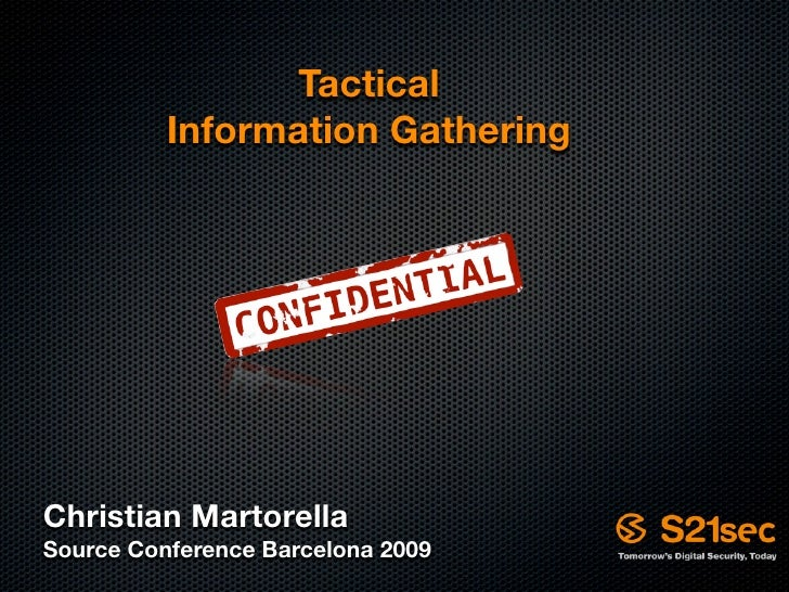 Tactical           Information Gathering     Christian Martorella Source Conference Barcelona 2009