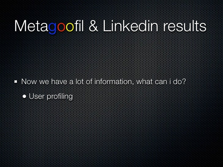 Using results User profiling  • User list creation John Doe                  john.doe                      jdoe            ...