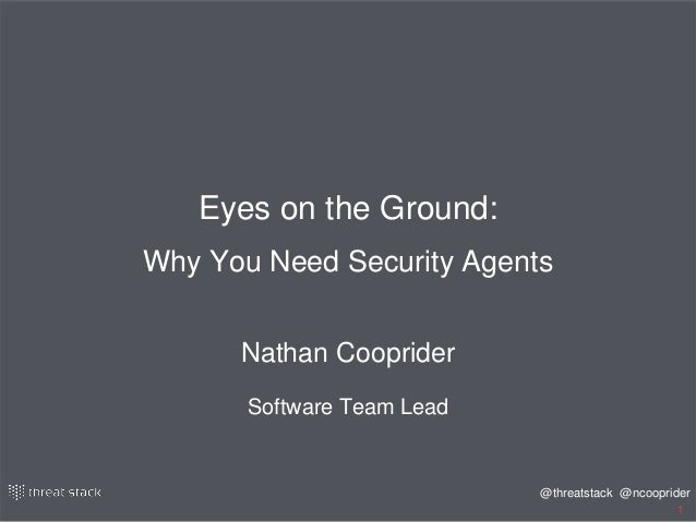 @ncooprider@threatstack 1 Eyes on the Ground: Why You Need Security Agents Nathan Cooprider Software Team Lead