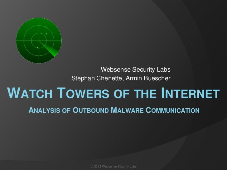 Websense Security Labs            Stephan Chenette, Armin BuescherWATCH TOWERS OF THE INTERNET  ANALYSIS OF OUTBOUND MALWA...