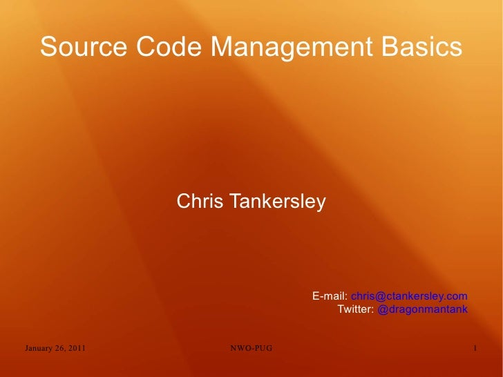 Source Code Management Basics <ul>Chris Tankersley </ul>E-mail:  [email_address] Twitter:  @dragonmantank