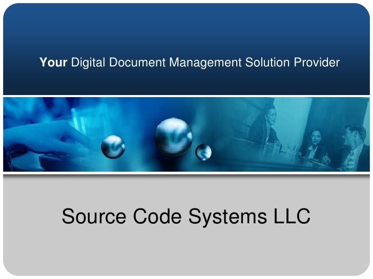 Your Digital Document Management Solution Provider<br />Source Code Systems LLC<br />