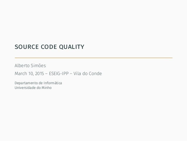 source code quality Alberto Simões March 10, 2015 – ESEIG-IPP – Vila do Conde Departamento de Informática Universidade do ...
