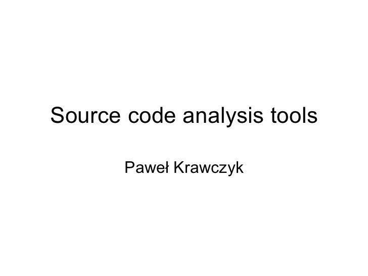 Source code analysis tools Paweł Krawczyk