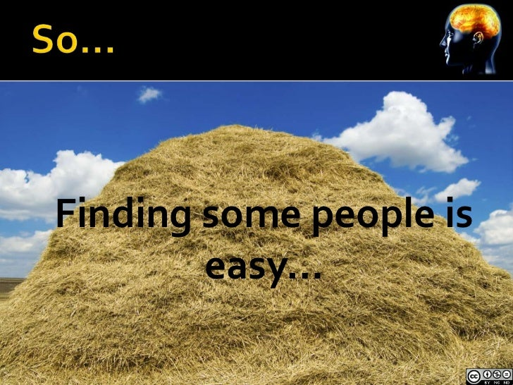 Finding some people is        easy…