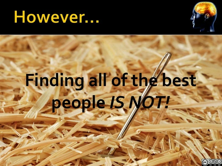 Finding all of the best   people IS NOT!