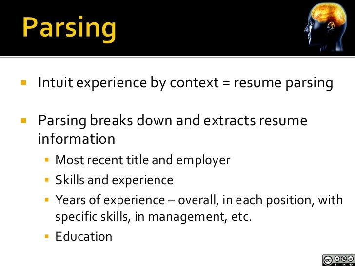    Intuit experience by context = resume parsing   Parsing breaks down and extracts resume    information     Most rece...