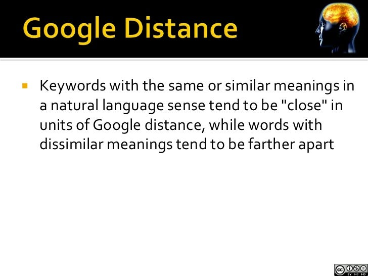 """   Keywords with the same or similar meanings in    a natural language sense tend to be """"close"""" in    units of Google dis..."""