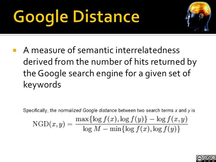    A measure of semantic interrelatedness    derived from the number of hits returned by    the Google search engine for ...
