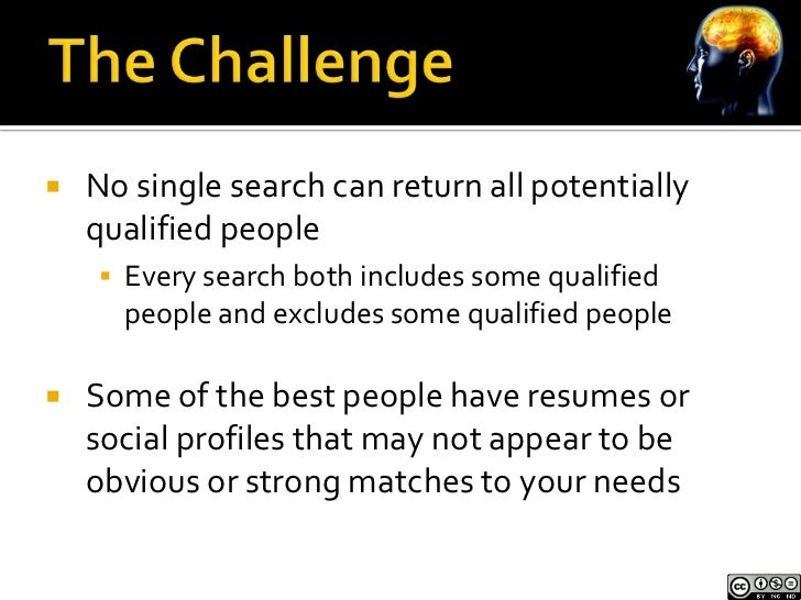    No single search can return all potentially    qualified people     Every search both includes some qualified      pe...