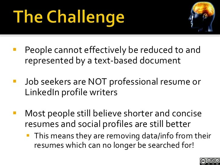  People cannot effectively be reduced to and  represented by a text-based document Job seekers are NOT professional resu...