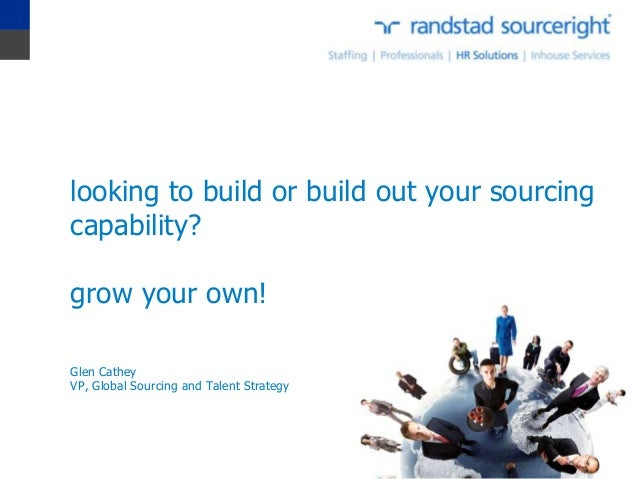 looking to build or build out your sourcingcapability?grow your own!Glen CatheyVP, Global Sourcing and Talent Strategy