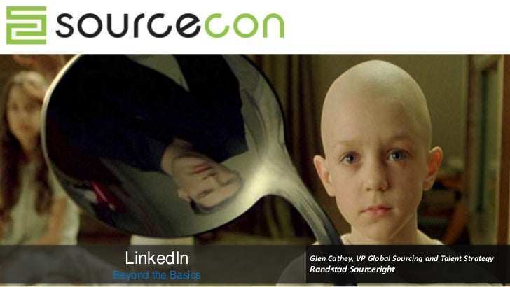 LinkedIn          Glen Cathey, VP Global Sourcing and Talent Strategy                    Randstad SourcerightBeyond the Ba...