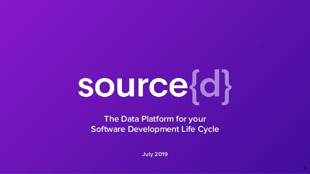 July 2019 The Data Platform for your Software Development Life Cycle 1