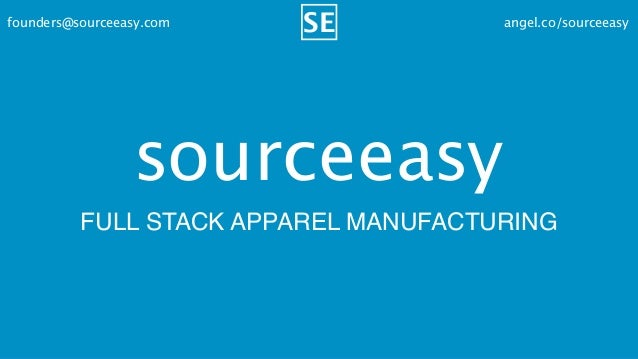 angel.co/sourceeasyfounders@sourceeasy.com sourceeasy FULL STACK APPAREL MANUFACTURING SE