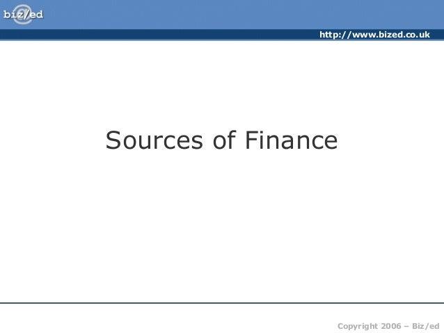 http://www.bized.co.uk  Sources of Finance  Copyright 2006 – Biz/ed