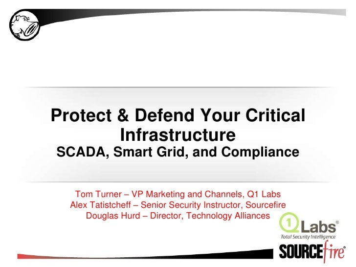 Protect & Defend Your Critical InfrastructureSCADA, Smart Grid, and Compliance<br />Tom Turner – VP Marketing and Channels...