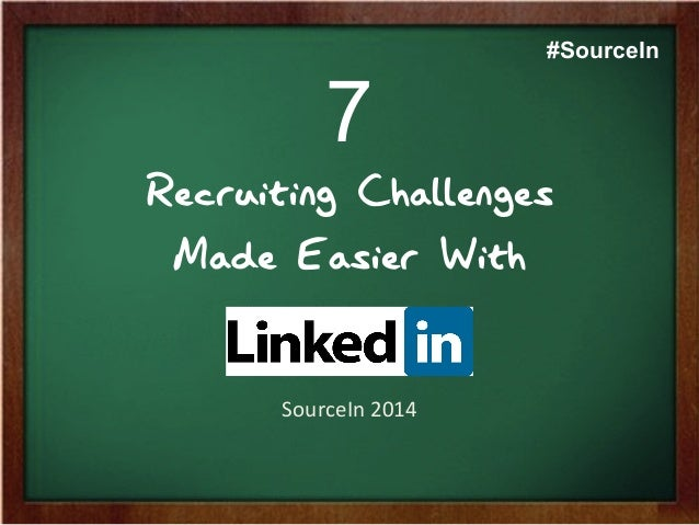 7 Recruiting Challenges Made Easier With SourceIn  2014   #SourceIn