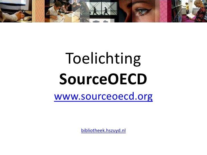 Toelichting<br />SourceOECDwww.sourceoecd.org<br />http://bibliotheek.hszuyd.nl<br />