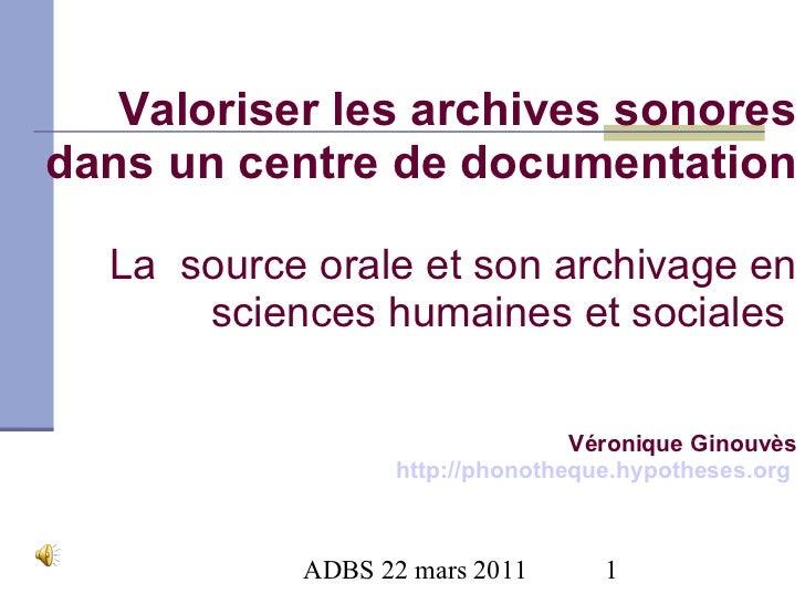 Valoriser les archives sonores dans un centre de documentation La  source orale et son archivage en sciences humaines et s...