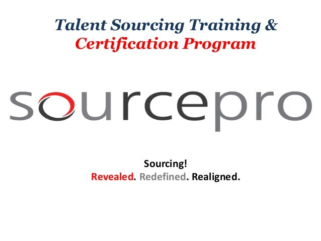 Sourcing! Revealed. Redefined. Realigned. Talent Sourcing Training & Certification Program