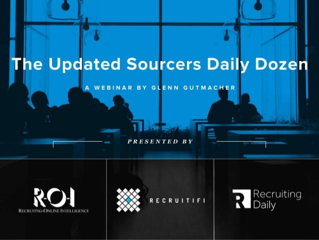 2 The Updated Sourcers Daily Dozen Presented by: Glenn Gutmacher North America Group Mgr., Sourcing Center of Excellence, ...