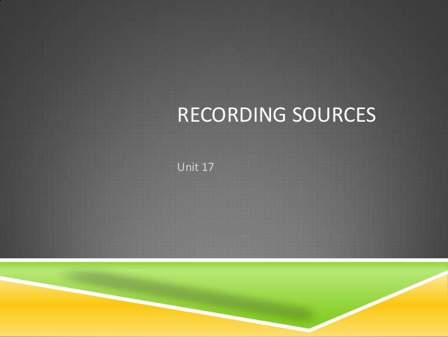 RECORDING SOURCESUnit 17