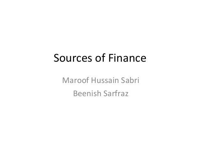 Sources of Finance Maroof Hussain Sabri Beenish Sarfraz