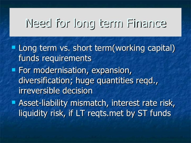 long term sources of funds Advertisements: the sources of funds refer to the mediums by which an organization raises its long-term capital and working capital the organization can select any.