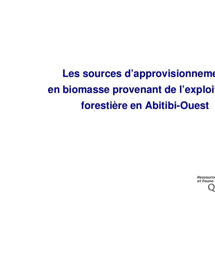 Les sources d'approvisionnementen biomasse provenant de l'exploitation      forestière en Abitibi-Ouest                   ...