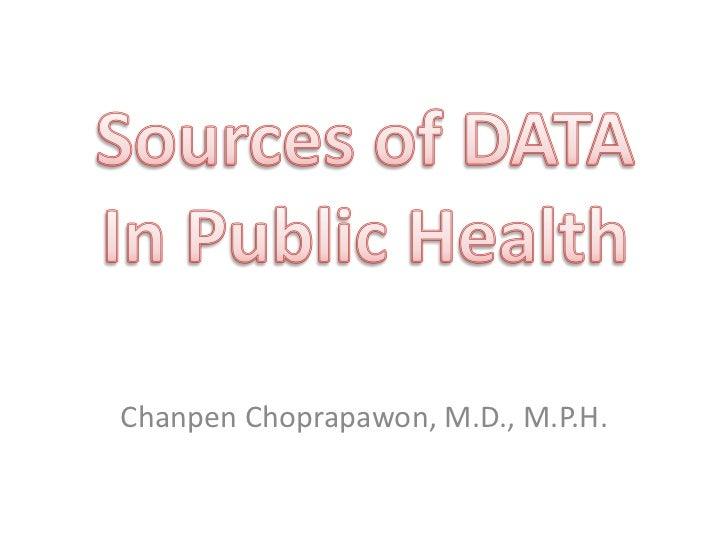 Sources of DATA<br />In Public Health<br />ChanpenChoprapawon, M.D., M.P.H.<br />