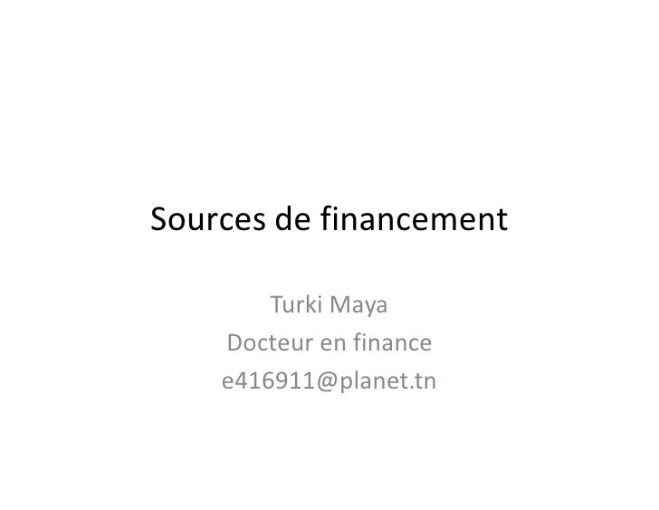 Sources de financement        Turki Maya    Docteur en finance    e416911@planet.tn