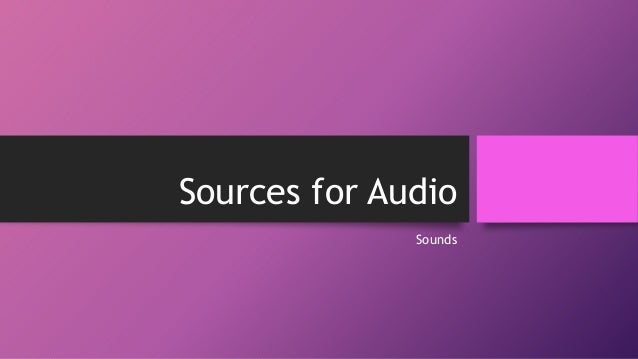 Sources for Audio Sounds