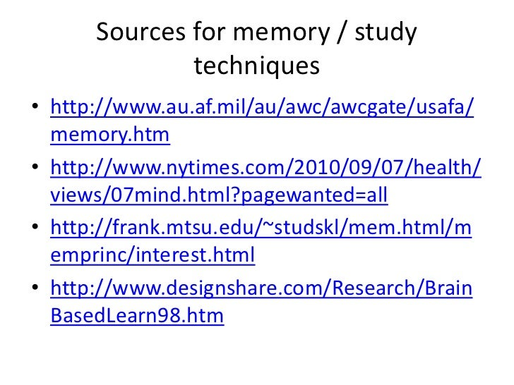 Sources for memory / study              techniques• http://www.au.af.mil/au/awc/awcgate/usafa/  memory.htm• http://www.nyt...