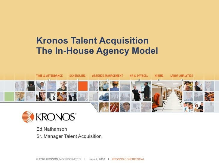 Kronos Talent Acquisition The In-House Agency Model Ed Nathanson Sr. Manager Talent Acquisition