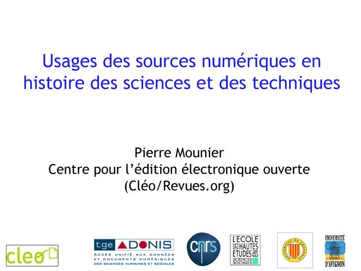 Usages des sources numériques en histoire des sciences et des techniques Pierre Mounier Centre pour l'édition électronique...