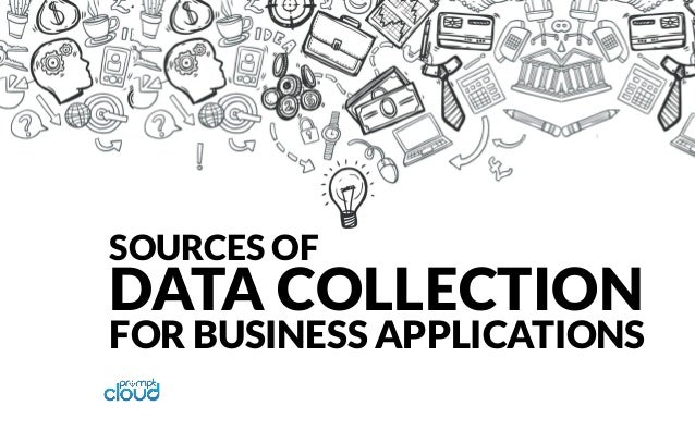 SOURCES OF DATA COLLECTION FOR BUSINESS APPLICATIONS