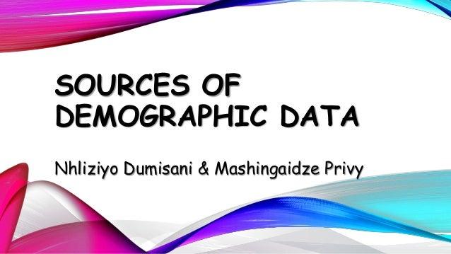 SOURCES OF DEMOGRAPHIC DATA Nhliziyo Dumisani & Mashingaidze Privy