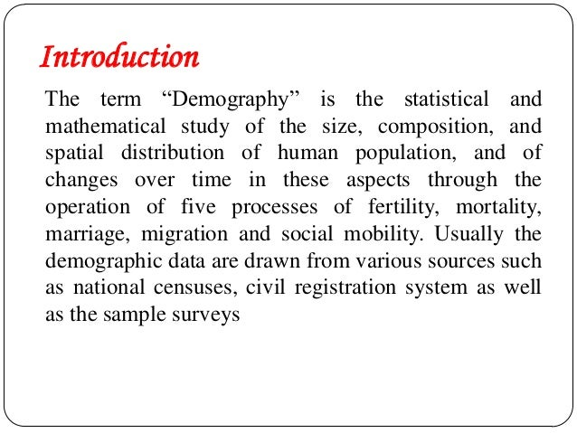 importance of demography Demographics is statistical data relating to the population and the particular groups within it it is the kind of information that makes working in the real estate world a pretty challenging feat also, it is an indispensable part of the business, since it plays a great role with marketing.