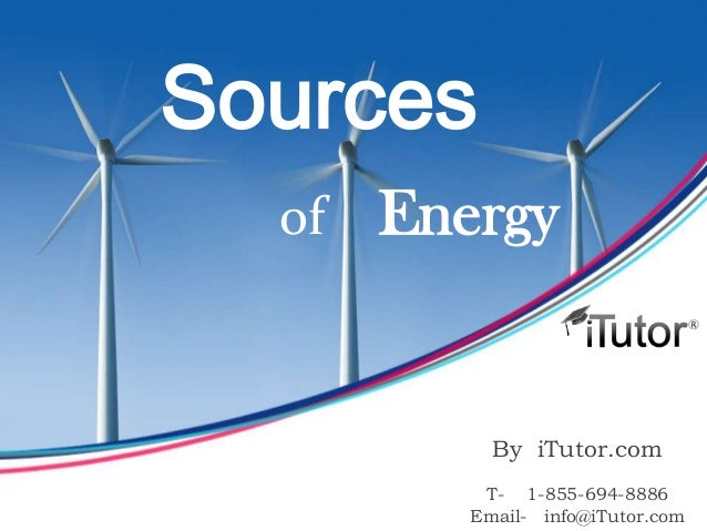 Sources  of   Energy            By iTutor.com           T- 1-855-694-8886          Email- info@iTutor.com
