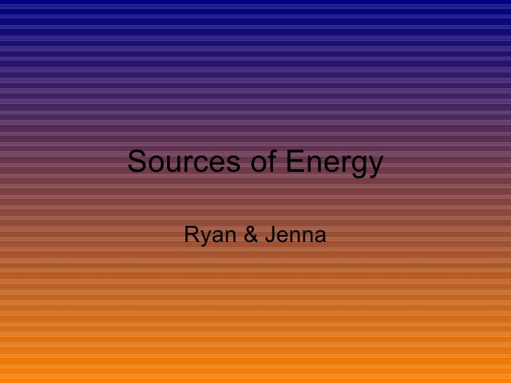 Sources of Energy Ryan & Jenna
