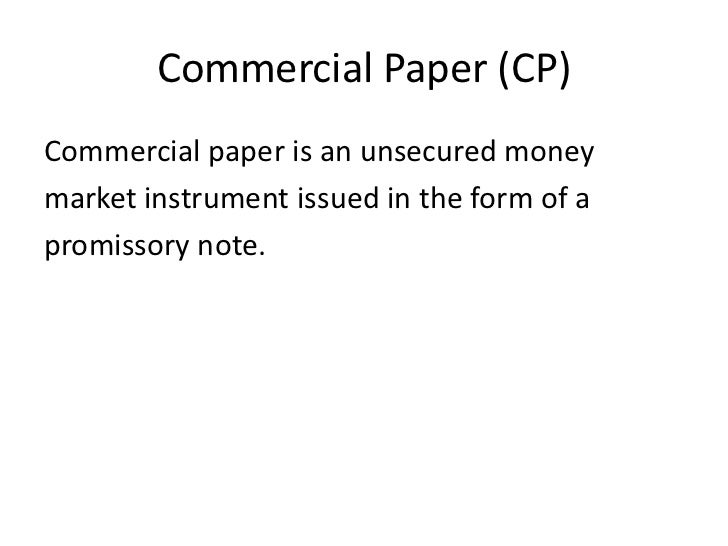 Commercial Paper (CP)Commercial paper is an unsecured moneymarket instrument issued in the form of apromissory note.