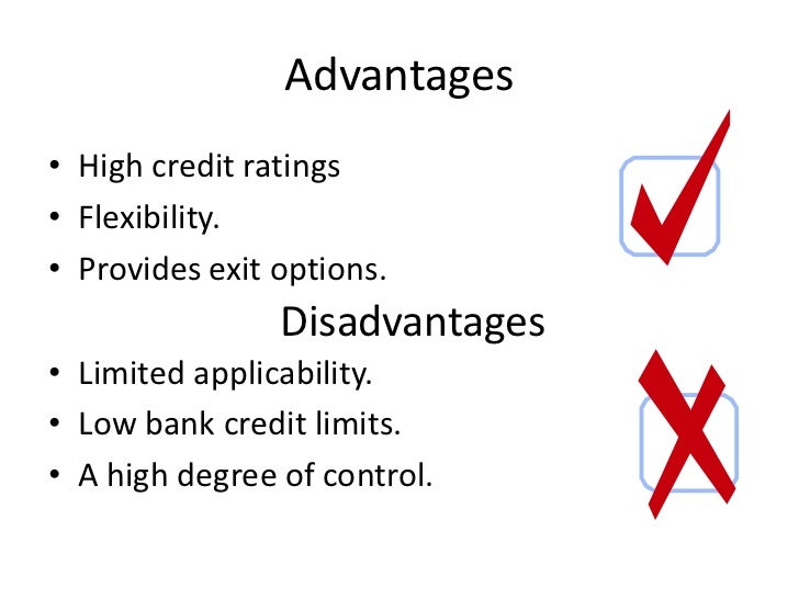 Advantages• High credit ratings• Flexibility.• Provides exit options.                Disadvantages• Limited applicability....