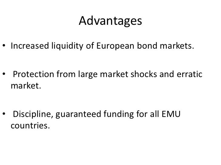 Advantages• Increased liquidity of European bond markets.• Protection from large market shocks and erratic  market.• Disci...