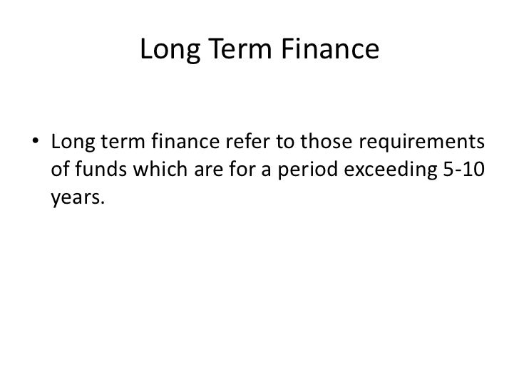 the long term source of finance Whether you're funding a new business or trying to expand an old one, choosing the right source of financing for your unique situation can be challenging while you can ideally choose from several.